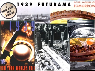 FUTURAMA, 1939 NY WORLDS FAIR